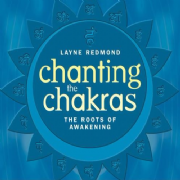 Chanting the Chakras: The Roots of Awakening - Layne Redmond